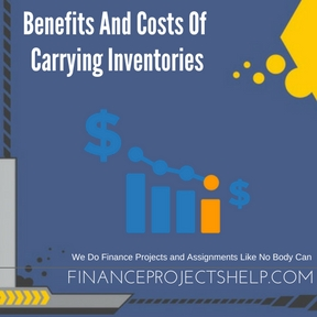 Benefits And Costs Of Carrying Inventories Project Help