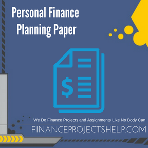 Personal Finance Planning Paper Project Help